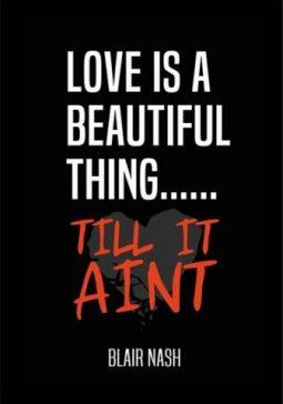 LOVE IS BEAUTIFUL TILL IT AINT